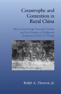 Catastrophe and Contention in Rural China By Thaxton, Ralph A., Jr.